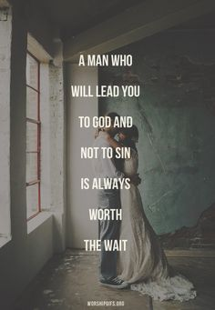 A man who will lead you to God and not sin is always worth the wait