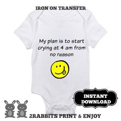 """Iron On Transfer Bodysuit Funny Baby Sayings-Iron On Print Yourself- """"My plan is to start crying at 4am from no reason""""-Instant Download by 2RabbitsPrintEnjoy on Etsy"""