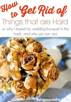 How to Declutter Memories and Heirlooms (or, why I tossed my wedding bouquet) http://www.makinglemonadeblog.com #declutter