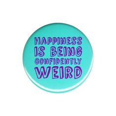 Happiness Is Being Confidently Weird Pinback Button Badge Pin Weirdo Freak Gifts