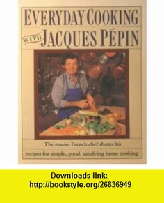 Everyday Cooking with Jacques Pepin Jacque Pepin, Eating Alone, Books To Buy, Ebooks, Cooking Recipes, Pdf, Celebrity, Favorite Recipes, Tutorials