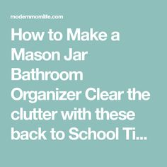 How to Make a Mason Jar Bathroom Organizer Clear the clutter with these back to School Time Saving Tips and Tricks. #DesignedMega #ad