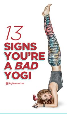 "13 Signs You're a Bad Yogi. Yup, I'm the one thinking ""That's what she said."""