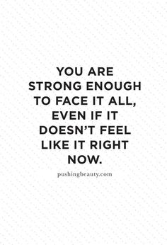 You are strong enough.