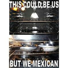 To this day...Her oven also doubled as storage space.   28 Things People Who Were Raised By A Mexican Mom Know To Be True