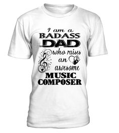 # Badass Dad raises an Awesome MUSIC COMPOSER .  Badass Dad raises an Awesome MUSIC COMPOSER - T Shirt Job DesignPREMIUM T-SHIRT WITH EXCLUSIVE DESIGN – NOT SELL IN STORE AND OTHER WEBSITEGauranteed safe and secure checkout via:PAYPAL | VISA | MASTERCARDGauranteed safe and secure checkout via: PAYPAL | VISA | MASTERCARD