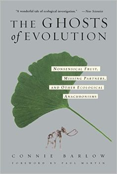 The Ghosts Of Evolution: Nonsensical Fruit, Missing Partners, and Other Ecological Anachronisms, Connie Barlow - Amazon.com