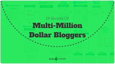 We share with you the top 19 secrets of multi million dollar bloggers. If you are a blogger looking to boost your blogging income, this is for you.