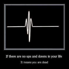 If there are no ups and downs in your life it means you are dead. Picture Quote #1