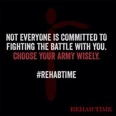Recognize who is there for you through the tough times. Know your circle. #RehabTime
