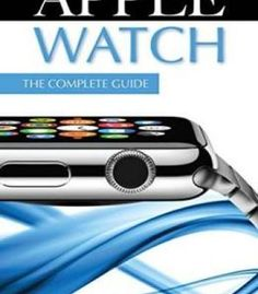 Apple Watch: The Complete Guide PDF