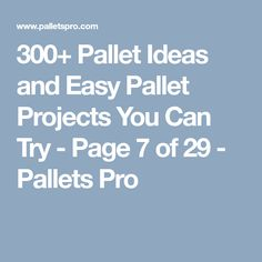 300+ Pallet Ideas and Easy Pallet Projects You Can Try - Page 7 of 29 - Pallets Pro