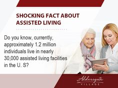 Shocking Fact about Assisted Living - Do you know, currently, approximately 1.2 million individuals live in nearly 30,000 assisted living facilities in the U. S?