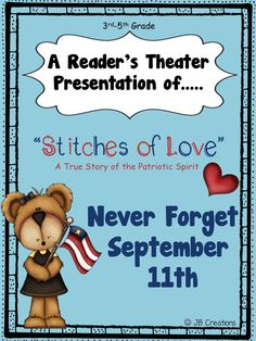 Perfect way to honor 9/11 in the elementary classroom! Stitches of Love tells the sweet story of the power of healing provided through a rescued flag from Ground Zero. Students will actively engage in a 16 part, 6 page script that will give them a chance to practice fluency and expression. https://www.teacherspayteachers.com/Product/Readers-Theater-September-11th-Stitches-of-Love-intermediate-grades-1943150