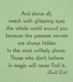 roald dahl inspiration quote motivation life advice believe in magic glittering eyes childrens author writer Roald Dahl, Words Quotes, Wise Words, Sayings, Great Quotes, Quotes To Live By, Awesome Quotes, Daily Quotes, Inspiring Quotes About Life