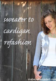 Refashion your favorite too-small sweater to cardigan using this simple tutorial by Mabey She Made It. Cut it down the middle and make it wearable again!