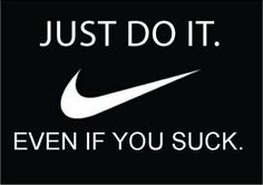 Best Quotes About Success: Frosted Running: Just do it. Even if you suck.