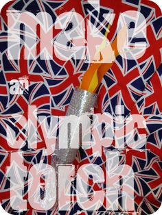 Craft - How to make a homemade Olympic Torch