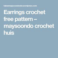 Earrings crochet free pattern – maysoondo crochet huis