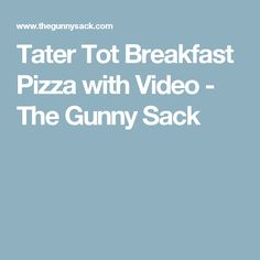 Tater Tot Breakfast Pizza with Video - The Gunny Sack