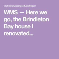 WMS — Here we go, the Brindleton Bay house I renovated...