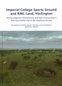 Imperial College Sports Ground and RMC Land, Harlington: The Development of Prehistoric and Later Communities in ... (Hardcover)