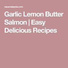 Garlic Lemon Butter Salmon | Easy Delicious Recipes
