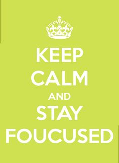 Keep Calm and Stay Focused #KeepCalm