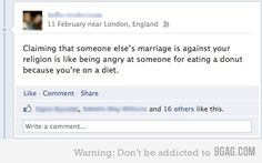 """""""Claiming that someone else's marriage is against your religion is like being angry at someone for eating a donut because you're on a diet."""""""