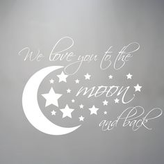 Wall Decal Moon and Stars I We Love you to the moon and back nursery - look moon and stars for nursery.lots of cute sayings: 'good night moon', 'dream big', 'love you more than the stars in the sky'
