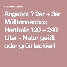 Angebot ⎜ 2er + 3er Mülltonnenbox Hartholz 120 + 240 Liter - Natur geölt oder grün lackiert