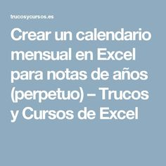 Crear un calendario mensual en Excel para notas de años (perpetuo) – Trucos y Cursos de Excel