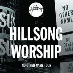 Hillsong Worship - No Other Name Tour