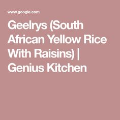 Geelrys (South African Yellow Rice With Raisins) | Genius Kitchen