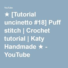 ★ [Tutorial uncinetto #18] Puff stitch | Crochet tutorial | Katy Handmade ★…