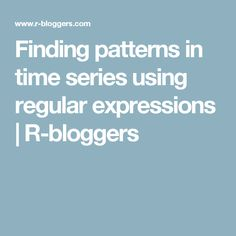 Finding patterns in time series using regular expressions | R-bloggers