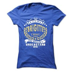 Its a BRIGITTE Thing- T Shirt, Hoodie, Hoodies, Year,Name, Birthday
