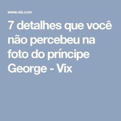7 detalhes que você não percebeu na foto do príncipe George - Vix
