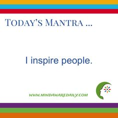 Today's #Mantra. . . I inspire people. #affirmation #trainyourbrain #ltg Would you like these mantras in your email inbox? Click here: