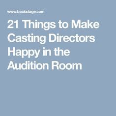 21 Things to Make Casting Directors Happy in the Audition Room