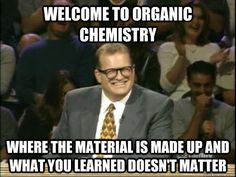 Welcome to organic chemistry Where the material is made up and what you learned doesn't matter