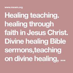Healing teaching. healing through faith in Jesus Christ. Divine healing Bible sermons,teaching on divine healing, Bible scriptures healing, divine healing and how to receive it..