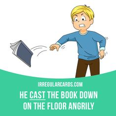 """""""Cast"""" means to throw something forcefully. Example: He cast the book down on the floor angrily."""