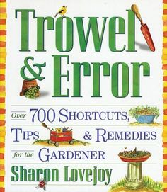 Over 700 shortcuts, tips & remedies for the gardener. By Sharon Lovejoy. Sharon is a best selling, award-winning author who will captivate you with her folksy approach and scientific knowledge, and he