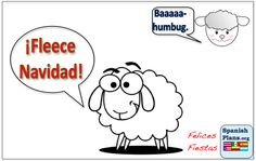 How does a sheep wish you a Happy Holiday in Spanish? Fleece Navidad.... unless it's grumpy, then it says Baaaaaa-humbug.