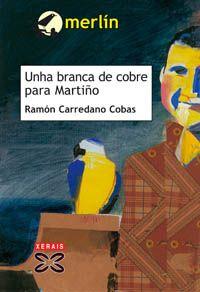 ''Unha branca de cobre para Martiño'' de Ramón Carredano Cobas, premio Merlín de Literatura Infantil, 2005