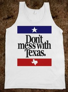 Don't Mess With Texas, like the pink one my brother-in-law brought me last year from TX!
