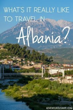 What's it Really Like to Travel in Albania? www.adventurouska...