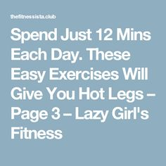 Spend Just 12 Mins Each Day. These Easy Exercises Will Give You Hot Legs – Page 3 – Lazy Girl's Fitness