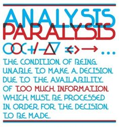 Analysis paralysis. simplfy components down to your core values and decide accordingly. It's that simple. It's that difficult. It's necessary.